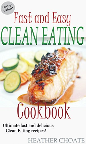 Free Kindle Book : Fast and Easy Clean Eating Cookbook: Ultimate fast and delicious Clean Eating Recipes! (Clean Eating Made Simple Book 5)