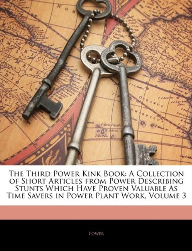 The Third Power Kink Book: A Collection of Short Articles from Power Describing Stunts Which Have Proven Valuable As Time Savers in Power Plant Work, Volume 3