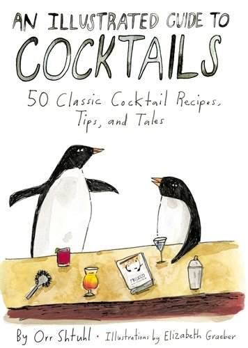 An Illustrated Guide to Cocktails: 50 Classic Cocktail Recipes, Tips, and Tales by Orr Shtuhl