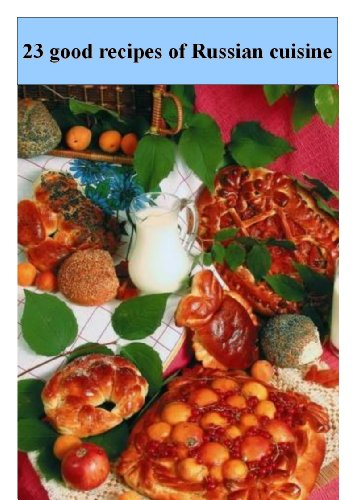 23 good recipes of Russian cuisine by Petr Ivanov