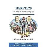 Heretics for Armchair Theologians ~ Justo L. Gonz�lez
