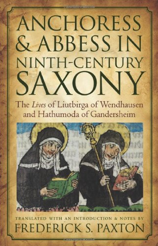 Anchoress and Abbess in Ninth-Century Saxony: The Lives of Liutbirga of Wendhausen and Hathumoda of Gandersheim (Medieva
