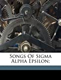 img - for Songs Of Sigma Alpha Epsilon; book / textbook / text book