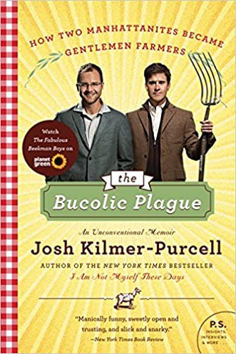 The Bucolic Plague: How Two Manhattanites Became Gentlemen Farmers: An Unconventional Memoir (P.S.) written by Josh Kilmer-Purcell