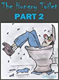 img - for The Hungry Toilet - Part 2: The sequel to the hugely successful best selling book The Hungry Toilet book / textbook / text book