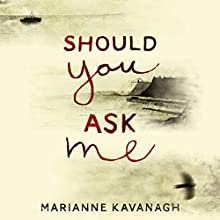 Should You Ask Me Audiobook by Marianne Kavanagh Narrated by Jilly Bond
