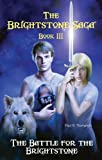 The Battle for the Brightstone (The Brightstone Saga, Book 3) (0766039846) by Paul B. Thompson
