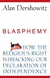 Blasphemy: How the Religious Right is Hijacking the Declaration of Independence (0470281685) by Dershowitz, Alan