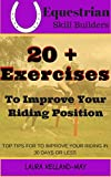 Equitation Tips- 20+ Exercises to Improve Your Riding Position: For Dressage, Hunter, Jumper and Horseback Riding in General (Equestrian Skill Builders Book 1)