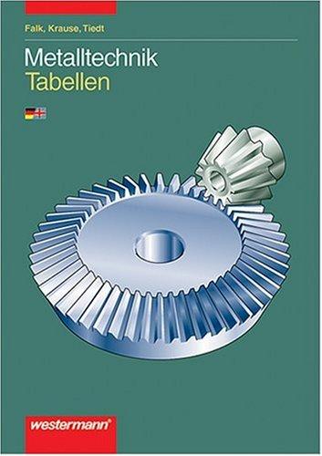 Metalltechnik Tabellen und Formelsammlung 1. bis 3. Ausbildungsjahr