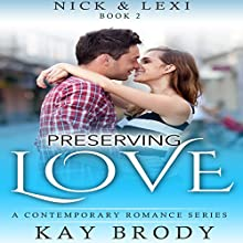 Preserving Love: A Contemporary Romance Series: Nick & Lexi Book 2 (       UNABRIDGED) by Kay Brody Narrated by Rebecca Roberts