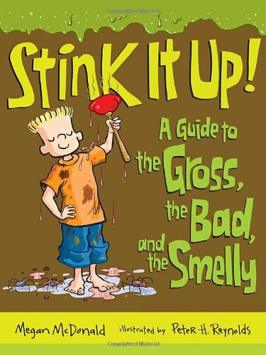 Stink It Up!: A Guide To The Gross, The Bad, And The Smelly front-985019