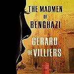 The Madmen of Benghazi: A Malko Linge Novel, Book 1 | Gérard de Villiers
