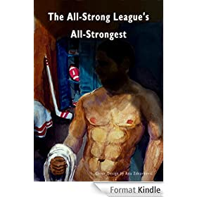The All-Strong League's All-Strongest, Vol. 5: Hockey, Bodybuilding and Rugby Jocks (The World's Best Macho Athlete Erotica) (English Edition)