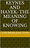 Keynes and Hayek: The Meaning of Knowing
