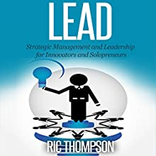 Lead: Strategic Management and Leadership for Innovators and Solopreneurs (       UNABRIDGED) by Ric Thompson Narrated by L. David Harris