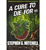 img - for [ A Cure to Die for: A Medical Thriller Mitchell, Stephen G. ( Author ) ] { Paperback } 2011 book / textbook / text book