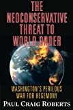 img - for The Neoconservative Threat to World Order: Washington's Perilous War for Hegemony book / textbook / text book