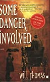Some Danger Involved: A Novel (0743256190) by Will Thomas