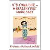 It's Your Life - A Healthy Diet Made Easyby Professor Norman...