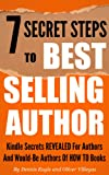 7 Secret Steps to Bestselling Author - Kindle Secrets Revealed for Authors and Would-be Authors of HOW TO Books