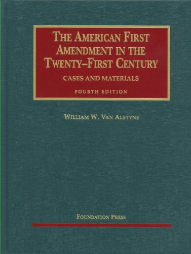 The American First Amendment in the Twenty-First Century, Cases and Materials, 4th (University Casebook)