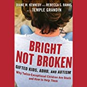 Bright Not Broken: Gifted Kids, ADHD, and Autism | [Diane M. Kennedy, Rebecca S. Banks, Temple Grandin]