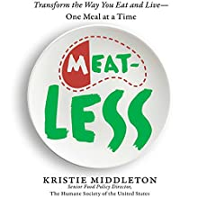 MeatLess: Transform the Way You Eat and Live - One Meal at a Time Audiobook by Kristie Middleton Narrated by Kristie Middleton