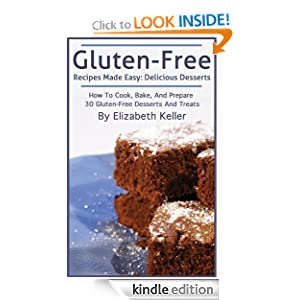 Kindle Book Bargains: Gluten-Free Recipes Made Easy: Delicious Dessert, by Elizabeth Keller. Publication Date: August 20, 2012
