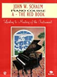John W. Schaum Piano Course: A-The Red Book : Leading to Mastery of the Instrument (0769218148) by Schaum, John W.