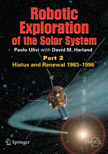 Robotic Exploration of the Solar System: Part 2: Hiatus and Real, 1983-1996 (Springer Praxis Books / Space Exploration) from Praxis
