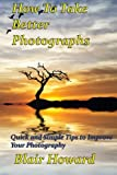 img - for How To Take Better Photographs: Quick and Simple Tips to Improve Your Photography book / textbook / text book