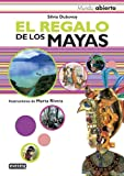 El Regalo De Los Mayas/ The Maya's Gifts (Mundo Abierto / Open World)