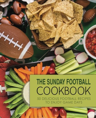 The Sunday Football Cookbook: 50 Delicious Football Recipes to Enjoy Game Days by BookSumo Press