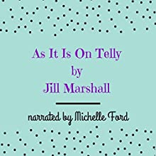 As It Is on Telly (       UNABRIDGED) by Jill Marshall Narrated by Michelle Ford