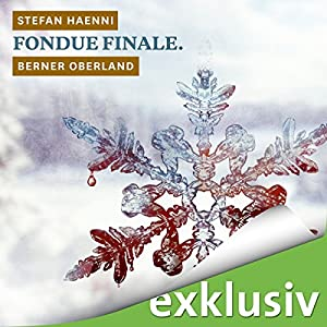 Fondue finale. Berner Oberland (Winterkrimi) Hörbuch