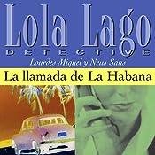 La llamada de La Habana [The Call of Havana]: Lola Lago, detective | [Lourdes Miquel, Neus Sans]