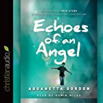 Echoes of an Angel: The Miraculous True Story of a Boy Who Lost His Eyes but Could Still See | Aquanetta Gordon,Chris Macias