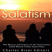 Salafism: The History and Legacy of the Conservative Salafi Branch Within Sunni Islam Audiobook by  Charles River Editors Narrated by Scott Clem