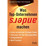 Was Top-Unternehmen anders machen: Groe europische Strategie-Studie - Interviews mit Top-Fhrungskrften - Erfolgsfaktoren - Fallbeispielevon &#34;Franz Bailom&#34;