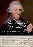 img - for The Land of Opportunity: Joseph Haydn and Britain book / textbook / text book