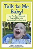 Talk to Me, Baby!: How You Can Support Young Children's Language Development
