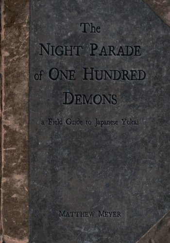 The Night Parade of One Hundred Demons: a Field Guide to Japanese Yokai: Matthew Meyer: 9780985218409: Amazon.com: Books