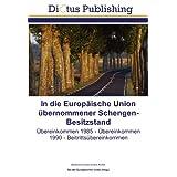 In die Europäische Union übernommener Schengen-Besitzstand: Übereinkommen 1985 - Übereinkommen 1990 - Beitrittsübereinkomm...