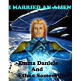 I MARRIED AN ALIEN - A Futuristic Time Travel Romance (THE TREATY SERIES Book 1) ~ Emma Daniels