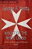 KNIGHT OF THE WHITE CROSS: A Tale of the Siege of Rhodes