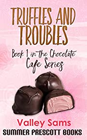 Truffles and Troubles: Book 1 in The Chocolate Cafe Series