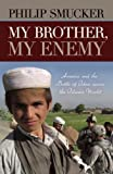 My Brother, My Enemy: America and the Battle of Ideas Across the Islamic World [Hardcover] [2010] Philip Smucker
