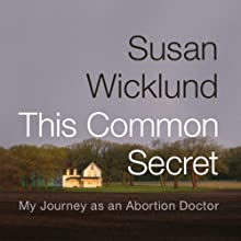 This Common Secret: My Journey as an Abortion Doctor Audiobook by Susan Wicklund Narrated by Robin Miles