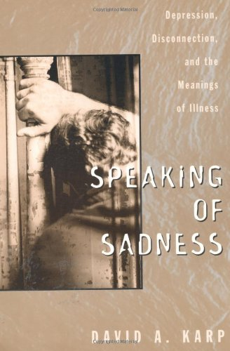 Speaking of Sadness: Depression, Disconnection, and the Meanings of Illness the sociology of health and illness reader